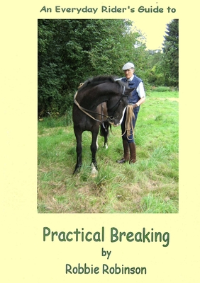 An Everyday Rider's Guide to Practical Breaking - Robinson, Robbie