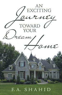 An Exciting Journey Toward Your Dream Home - Shahid, F a