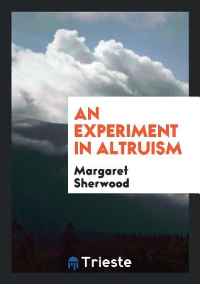 An Experiment in Altruism - Sherwood, Margaret