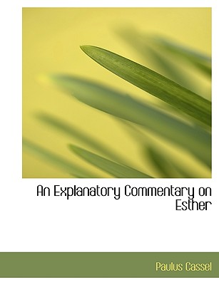 An Explanatory Commentary on Esther - Cassel, Paulus