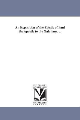 An Exposition of the Epistle of Paul the Apostle to the Galatians. ... - Brown, John