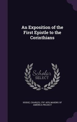 An Exposition of the First Epistle to the Corinthians - Hodge, Charles, and Making of America Project (Creator)