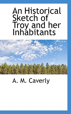 An Historical Sketch of Troy and Her Inhabitants - Caverly, A M