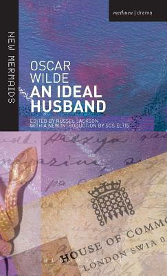 An Ideal Husband - Wilde, Oscar, and Eltis, Sos, Dr. (Volume editor), and Jackson, Russell, Professor (Volume editor)