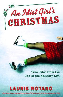 An Idiot Girl's Christmas: True Tales from the Top of the Naughty List - Notaro, Laurie