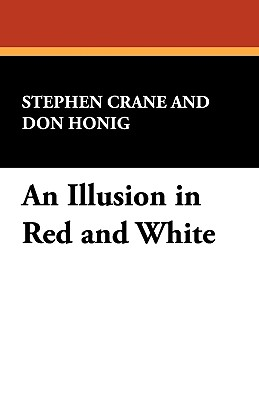 An Illusion in Red and White - Crane, Stephen, and Honig, Don (Editor)