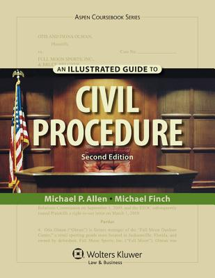 An Illustrated Guide to Civil Procedure, Second Edition - Allen, Ronald Jay, and Allen, Michael P, and Finch, Michael, Dr., Ph.D.