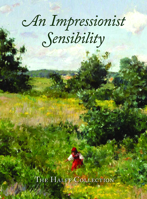 An Impressionist Sensibility: The Halff Collection - Harvey, Eleanor Jones