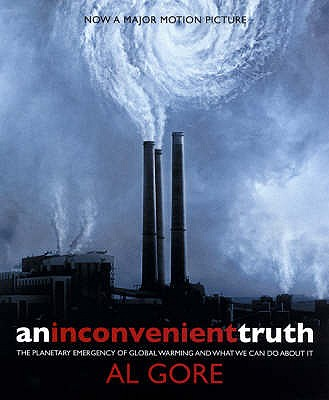 An Inconvenient Truth: The Planetary Emergency of Global Warming and What We Can Do About it - Gore, Al