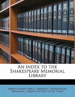 An Index to the Shakespeare Memorial Library - Birmingham Public Libraries Shakespeare (Creator)