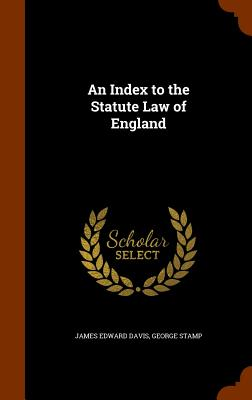 An Index to the Statute Law of England - Davis, James Edward, and Stamp, George