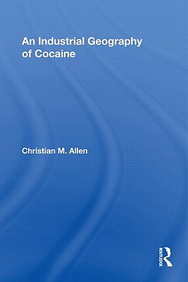 An Industrial Geography of Cocaine - Allen Christian, M