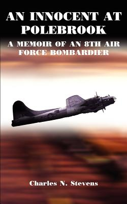 An Innocent at Polebrook: A Memoir of an 8th Air Force Bombardier - Stevens, Charles N