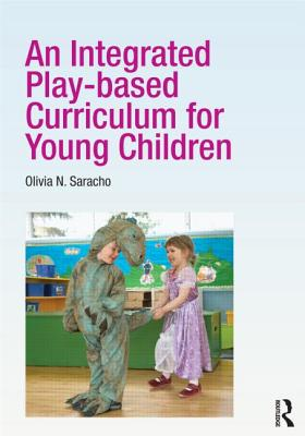 An Integrated Play-Based Curriculum for Young Children - Saracho, Olivia N