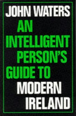 An Intelligent Person's Guide to Modern Ireland - Waters, John