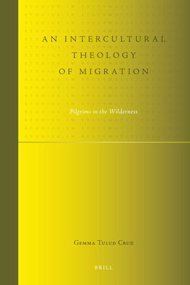 An Intercultural Theology of Migration: Pilgrims in the Wilderness - Cruz, Gemma