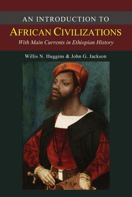 An Introduction to African Civilizations - Jackson, John G, and Huggins, Willis Nathaniel