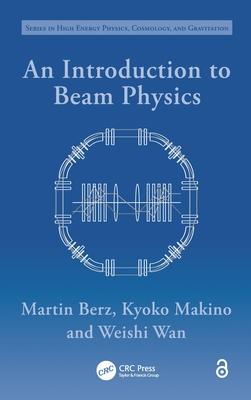 An Introduction to Beam Physics - Berz, Martin, and Makino, Kyoko, and Wan, Weishi