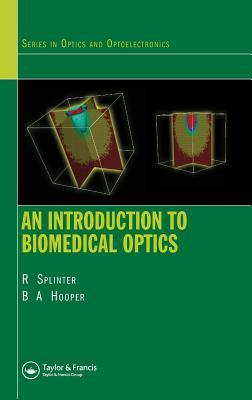 An Introduction to Biomedical Optics - Splinter, Robert, and Hooper, Brett A
