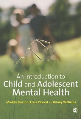 An Introduction to Child and Adolescent Mental Health - Burton, Maddie, and Pavord, Erica, and Williams, Briony