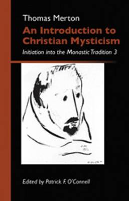 An Introduction to Christian Mysticism: Initiation Into the Monastic Tradition - Merton, Thomas, and O'Connell, Patrick F (Editor)