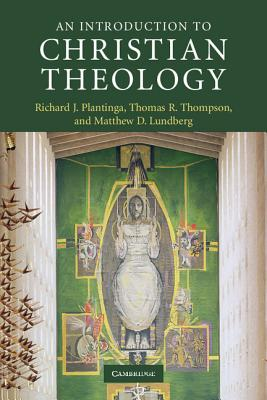 An Introduction to Christian Theology - Plantinga, Richard J, and Thompson, Thomas R, and Lundberg, Matthew D