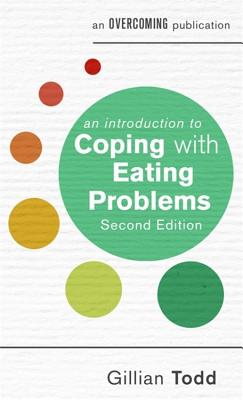 An Introduction to Coping with Eating Problems, 2nd Edition - Todd, Gillian