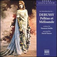 "An Introduction to Debussy's ""Pelléas et Mélisande"" - Armand Arapian (baritone); David Timson; Francoise Golfier (soprano); Gabriel Bacquier (bass); Gerard Theruel (baritone);..."