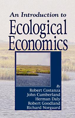 An Introduction to Ecological Economics - Costanza, Robert, Professor, and Cumberland, John H, Professor, and Daly, Herman