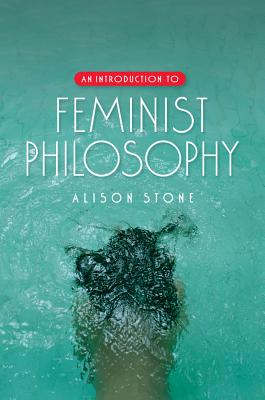 An Introduction to Feminist Philosophy - Stone, Alison