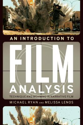 An Introduction to Film Analysis: Technique and Meaning in Narrative Film - Ryan, Michael, and Lenos, Melissa