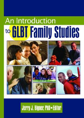 An Introduction to GLBT Family Studies - Bigner, Jerry J (Editor)