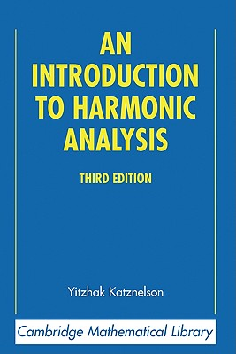 An Introduction to Harmonic Analysis - Katznelson, Yitzhak, and Yitzhak, Katznelson