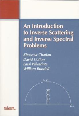 An Introduction to Inverse Scattering and Inverse Spectral Problems - Chadan, Khosrow, and Colton, David, and Paivarinta, Lassi