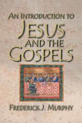 An Introduction to Jesus and the Gospels - Murphy, Frederick J