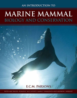 An Introduction to Marine Mammal Biology and Conservation - Parsons, E C M