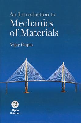 An Introduction to Mechanics of Materials - Gupta, Vijay