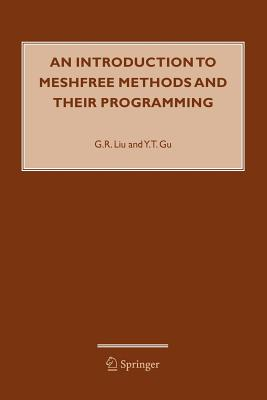 An Introduction to Meshfree Methods and Their Programming - Liu, Gui-Rong, and Gu, Y.T.
