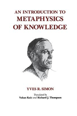 An Introduction to Metaphysics of Knowledge - Simon, Yves R