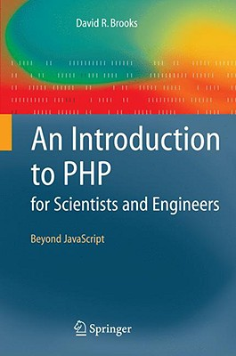 An Introduction to PHP for Scientists and Engineers: Beyond JavaScript - Brooks, David R