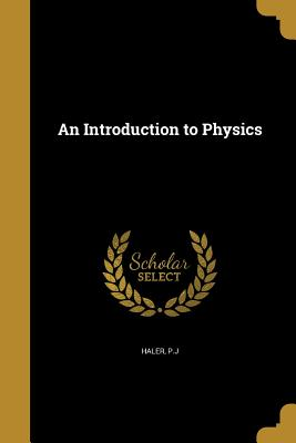An Introduction to Physics - Haler, P J (Creator)