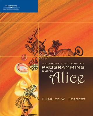 An Introduction to Programming Using Alice - Herbert, Charles W