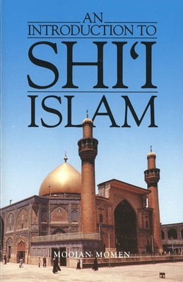 An Introduction to Shii Islam: The History and Doctrines of Twelver Shiism - Momen, Moojan, Dr., MB