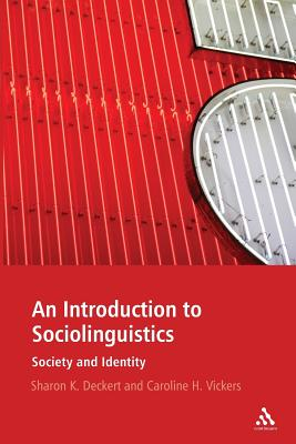 An Introduction to Sociolinguistics: Society and Identity - Vickers, Caroline H., and Deckert, Sharon K.