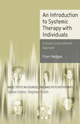 An Introduction to Systemic Therapy with Individuals: A Social Constructionist Approach - Hedges, Fran