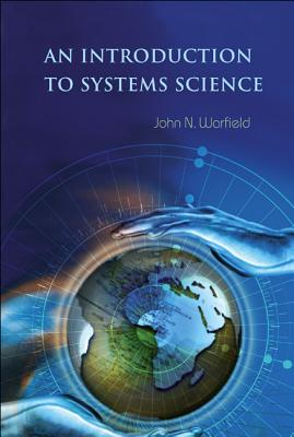 An Introduction to Systems Science - Warfield, John N