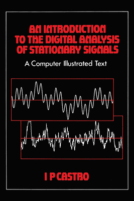An Introduction to the Digital Analysis of Stationary Signals: A Computer Illustrated Text - Castro, I P