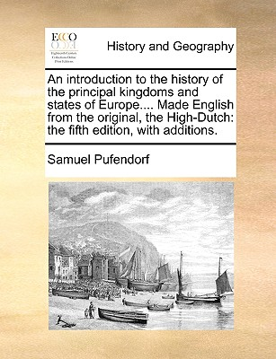 An Introduction to the History of the Principal Kingdoms and States of Europe.... Made English from the Original, the High-Dutch: The Fifth Edition, with Additions. - Pufendorf, Samuel