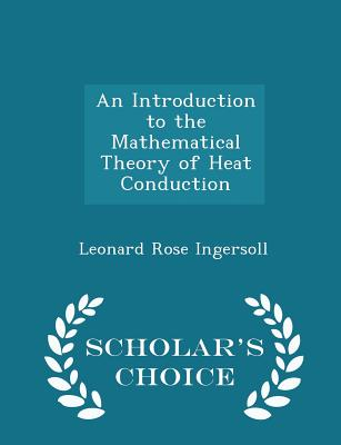 An Introduction to the Mathematical Theory of Heat Conduction - Scholar's Choice Edition - Ingersoll, Leonard Rose