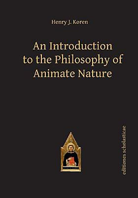 An Introduction to the Philosophy of Animate Nature - Koren, Henry J